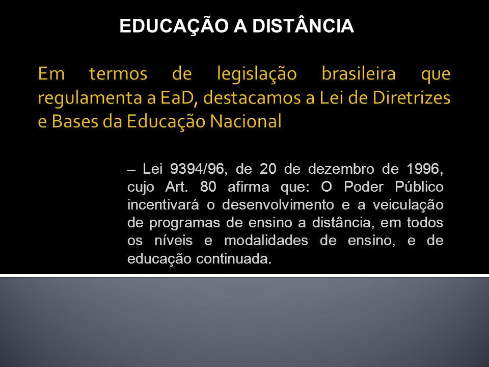 – Lei 9394/96, de 20 de dezembro de 1996, cujo Art. 80 afirma que: O Poder Público incentivará o desenvolvimento e a veiculação de programas de ensino