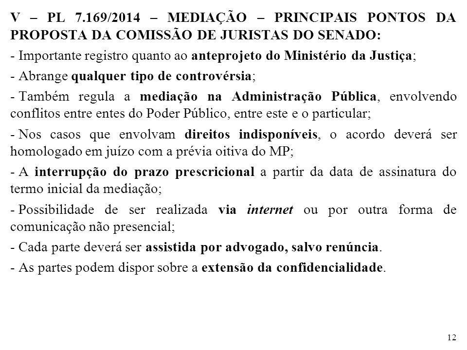 V – PL 7.169/2014 – MEDIAÇÃO – PRINCIPAIS PONTOS DA PROPOSTA DA COMISSÃO DE JURISTAS DO SENADO: - Importante registro quanto ao anteprojeto do Ministé