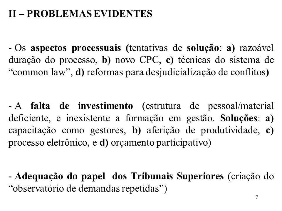 II – PROBLEMAS EVIDENTES - Os aspectos processuais (tentativas de solução: a) razoável duração do processo, b) novo CPC, c) técnicas do sistema de com