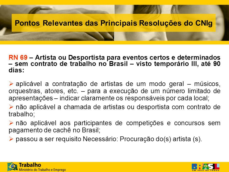 Pontos Relevantes das Principais Resoluções do CNIg RN 69 – Artista ou Desportista para eventos certos e determinados – sem contrato de trabalho no Brasil – visto temporário III, até 90 dias: aplicável a contratação de artistas de um modo geral – músicos, orquestras, atores, etc.