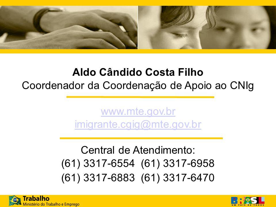 Aldo Cândido Costa Filho Coordenador da Coordenação de Apoio ao CNIg www.mte.gov.br imigrante.cgig@mte.gov.br Central de Atendimento: (61) 3317-6554 (61) 3317-6958 (61) 3317-6883 (61) 3317-6470
