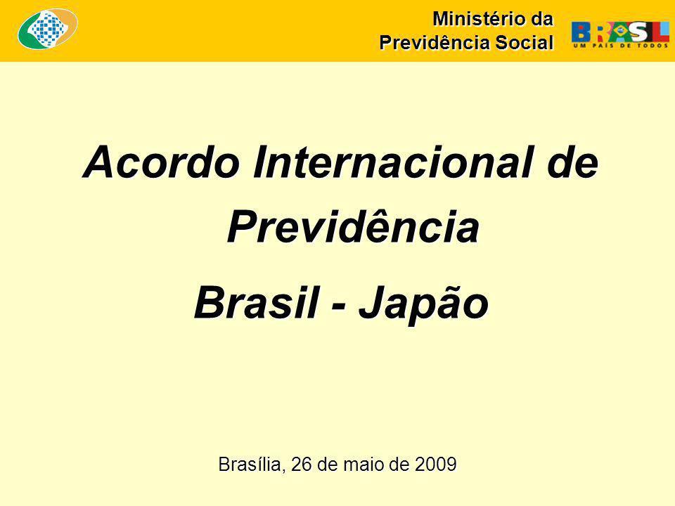 Ministério da Previdência Social Acordo Internacional de Previdência Brasil - Japão Brasília, 26 de maio de 2009