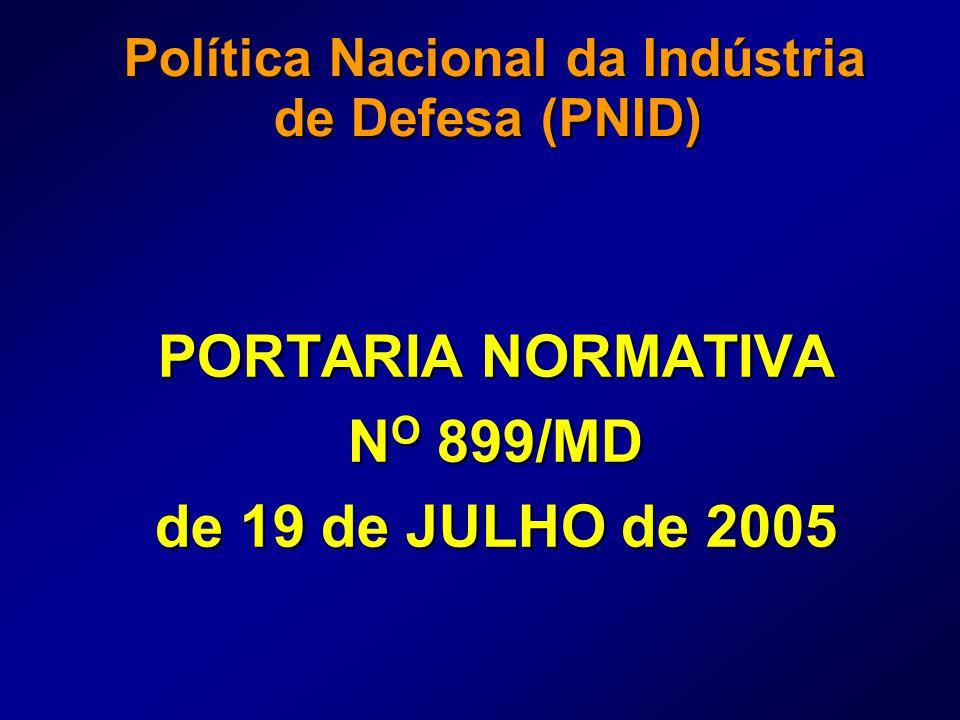 Política Nacional da Indústria de Defesa (PNID) Política Nacional da Indústria de Defesa (PNID) PORTARIA NORMATIVA N O 899/MD de 19 de JULHO de 2005