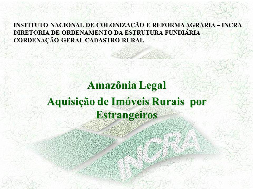 Amazônia Legal Aquisição de Imóveis Rurais por Estrangeiros INSTITUTO NACIONAL DE COLONIZAÇÃO E REFORMA AGRÁRIA – INCRA DIRETORIA DE ORDENAMENTO DA ES