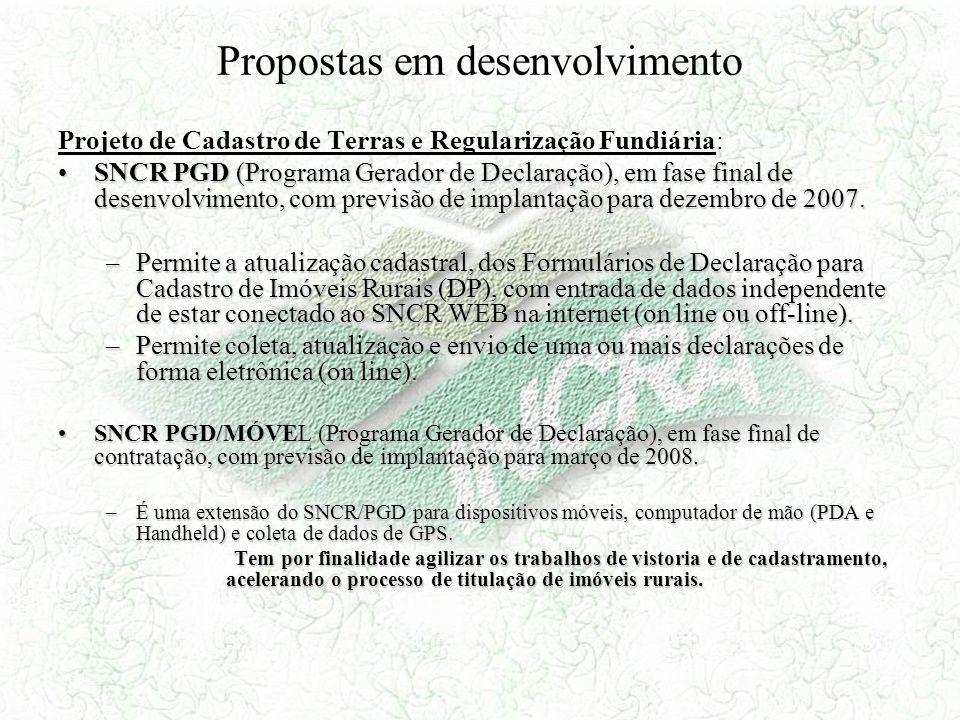 Propostas em desenvolvimento Projeto de Cadastro de Terras e Regularização Fundiária: SNCR PGD (Programa Gerador de Declaração), em fase final de dese