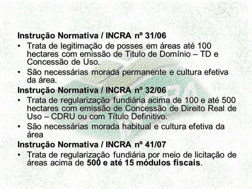 Instrução Normativa / INCRA nº 31/06 Trata de legitimação de posses em áreas até 100 hectares com emissão de Titulo de Domínio – TD e Concessão de Uso