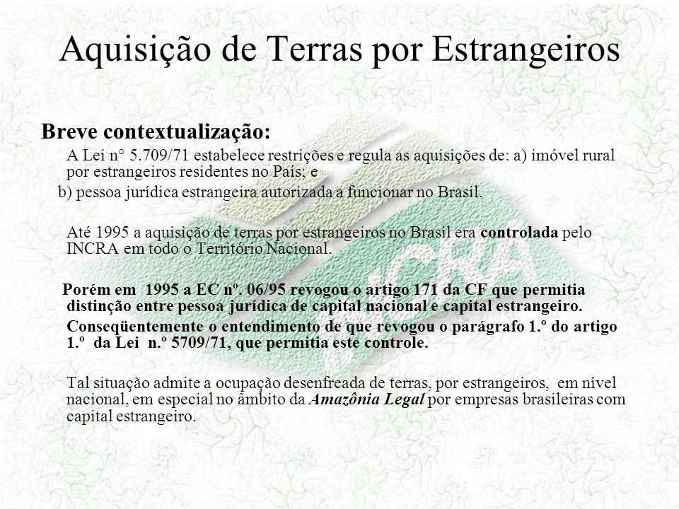 Aquisição de Terras por Estrangeiros Breve contextualização: A Lei n° 5.709/71 estabelece restrições e regula as aquisições de: a) imóvel rural por es
