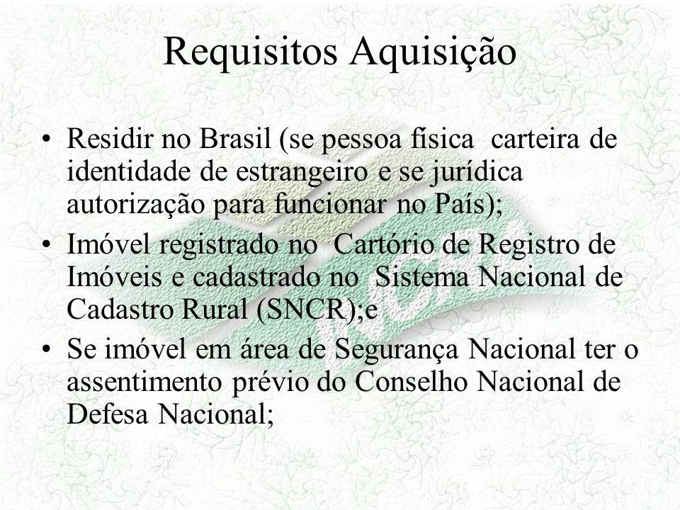 Requisitos Aquisição Residir no Brasil (se pessoa física carteira de identidade de estrangeiro e se jurídica autorização para funcionar no País); Imóv