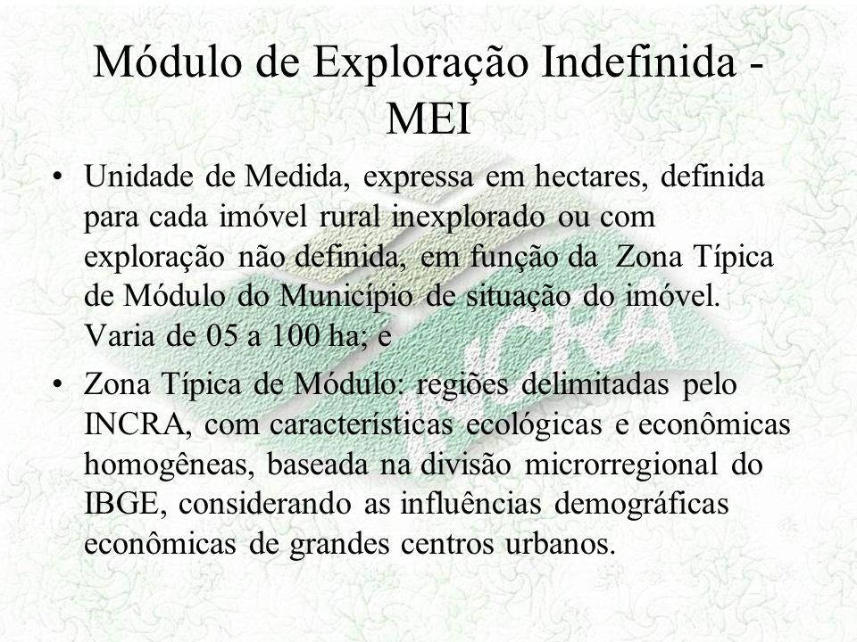 Módulo de Exploração Indefinida - MEI Unidade de Medida, expressa em hectares, definida para cada imóvel rural inexplorado ou com exploração não defin