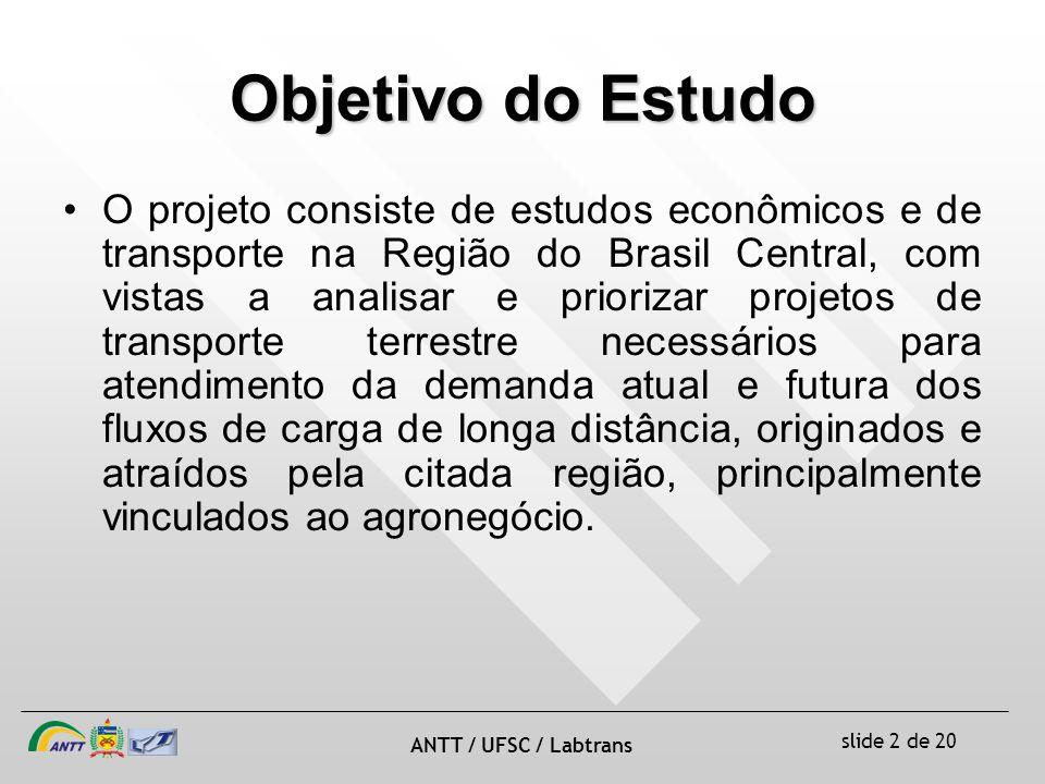 slide 2 de 20 ANTT / UFSC / Labtrans O projeto consiste de estudos econômicos e de transporte na Região do Brasil Central, com vistas a analisar e pri