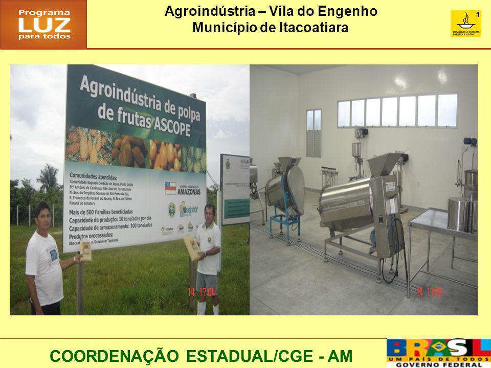 COORDENAÇÃO ESTADUAL/CGE - AM Agroindústria – Vila do Engenho Município de Itacoatiara