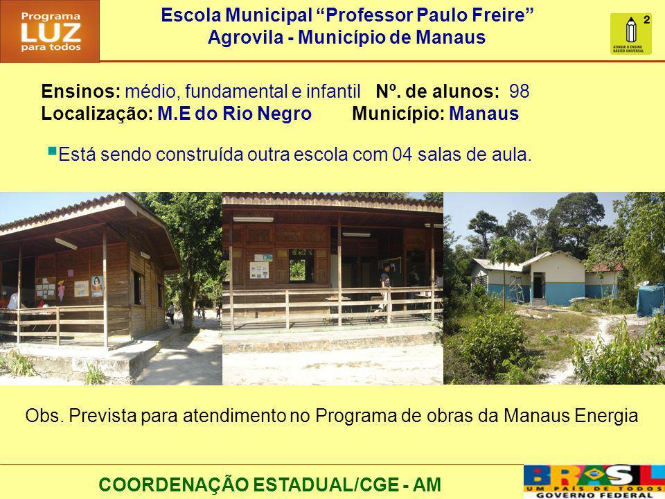 COORDENAÇÃO ESTADUAL/CGE - AM Ensinos: médio, fundamental e infantil Nº. de alunos: 98 Localização: M.E do Rio Negro Município: Manaus Está sendo cons