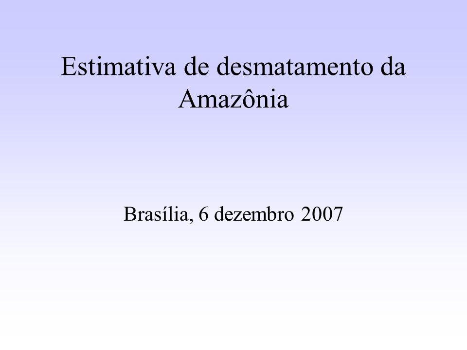 Estimativa de desmatamento da Amazônia Brasília, 6 dezembro 2007