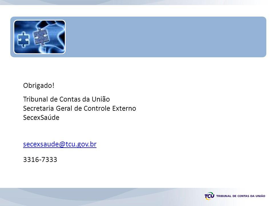 Obrigado! Tribunal de Contas da União Secretaria Geral de Controle Externo SecexSaúde secexsaude@tcu.gov.br 3316-7333