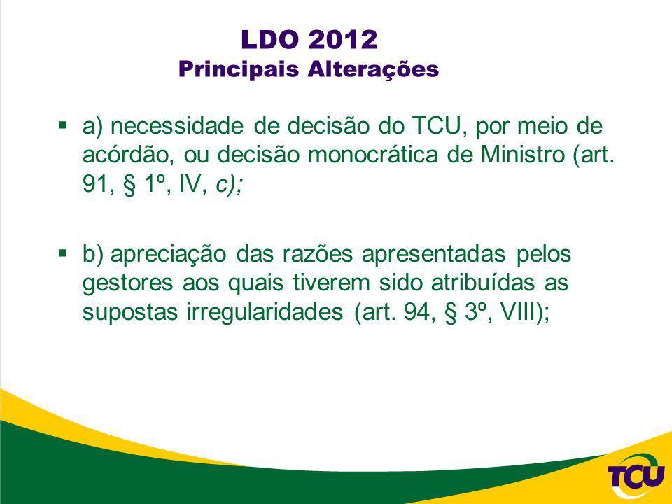 LDO 2012 Principais Alterações a) necessidade de decisão do TCU, por meio de acórdão, ou decisão monocrática de Ministro (art.