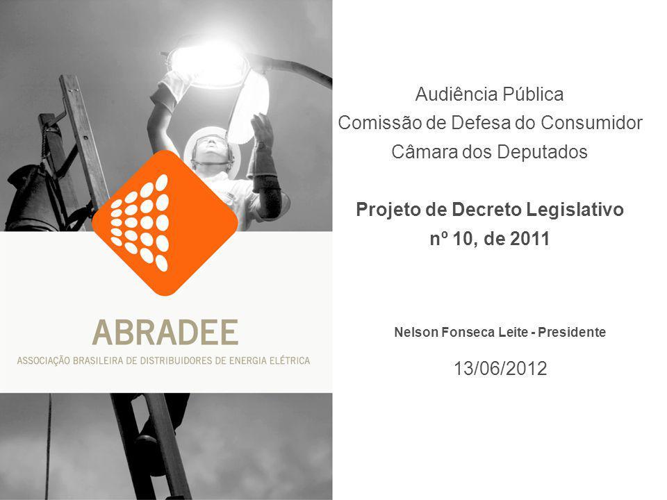 Nelson Fonseca Leite - Presidente 13/06/2012 Audiência Pública Comissão de Defesa do Consumidor Câmara dos Deputados Projeto de Decreto Legislativo nº 10, de 2011