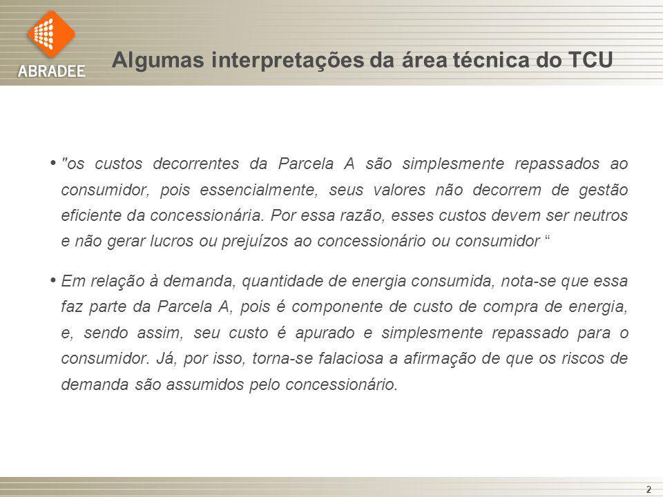 Algumas interpretações da área técnica do TCU os custos decorrentes da Parcela A são simplesmente repassados ao consumidor, pois essencialmente, seus valores não decorrem de gestão eficiente da concessionária.