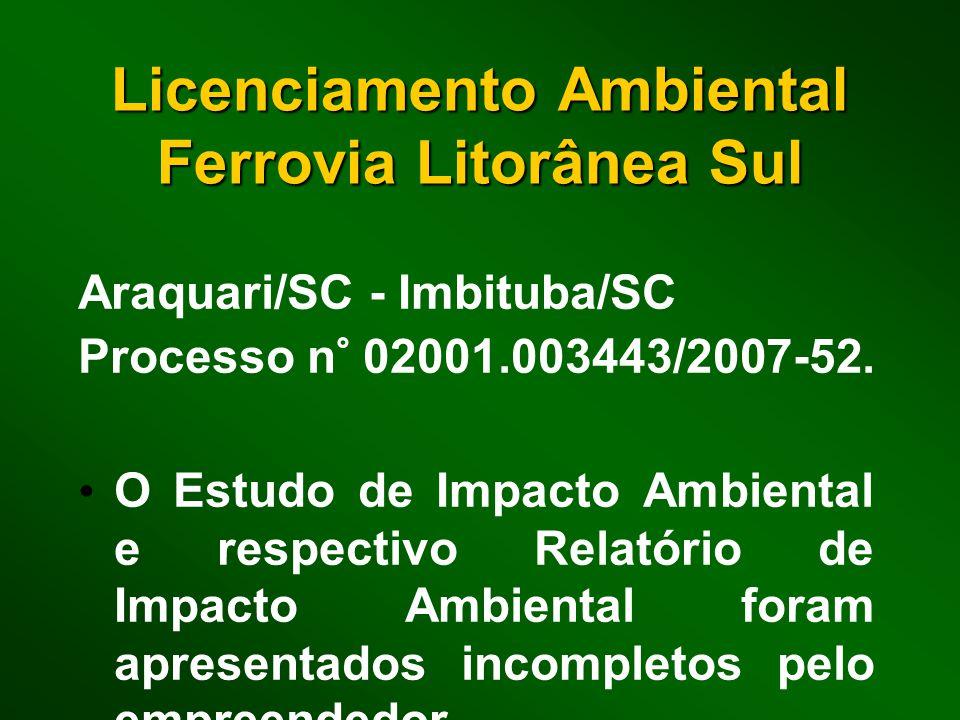 Licenciamento Ambiental Ferrovia Litorânea Sul Araquari/SC - Imbituba/SC Processo n° 02001.003443/2007-52. O Estudo de Impacto Ambiental e respectivo