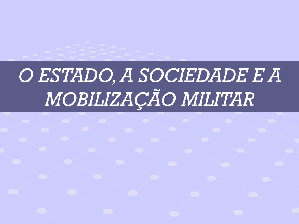O ESTADO, A SOCIEDADE E A MOBILIZAÇÃO MILITAR