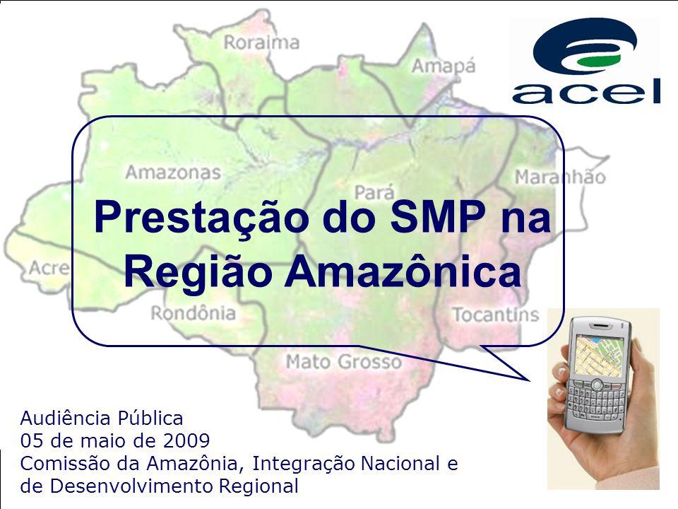 Audiência Pública 05 de maio de 2009 Comissão da Amazônia, Integração Nacional e de Desenvolvimento Regional Prestação do SMP na Região Amazônica