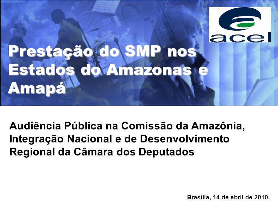 Brasília, 14 de abril de 2010. Prestação do SMP nos Estados do Amazonas e Amapá Audiência Pública na Comissão da Amazônia, Integração Nacional e de De