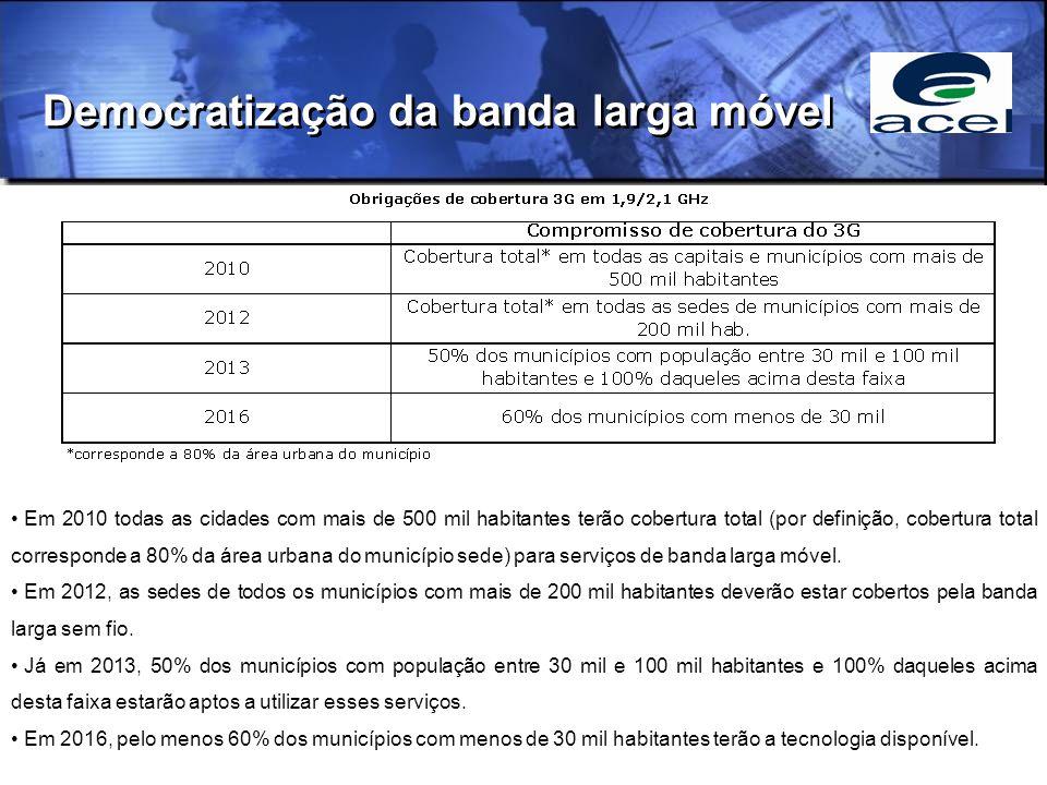 Democratização da banda larga móvel Em 2010 todas as cidades com mais de 500 mil habitantes terão cobertura total (por definição, cobertura total corresponde a 80% da área urbana do município sede) para serviços de banda larga móvel.