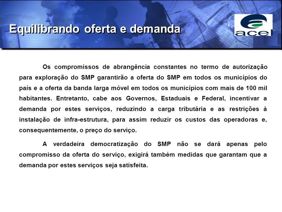 Equilibrando oferta e demanda Os compromissos de abrangência constantes no termo de autorização para exploração do SMP garantirão a oferta do SMP em todos os municípios do país e a oferta da banda larga móvel em todos os municípios com mais de 100 mil habitantes.