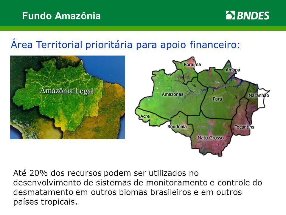 Fundo Amazônia Área Territorial prioritária para apoio financeiro: Até 20% dos recursos podem ser utilizados no desenvolvimento de sistemas de monitor