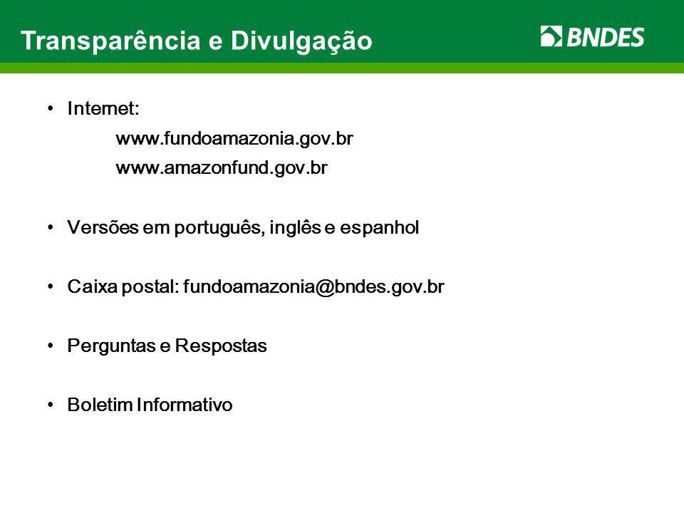 Transparência e Divulgação Internet: www.fundoamazonia.gov.br www.amazonfund.gov.br Versões em português, inglês e espanhol Caixa postal: fundoamazoni