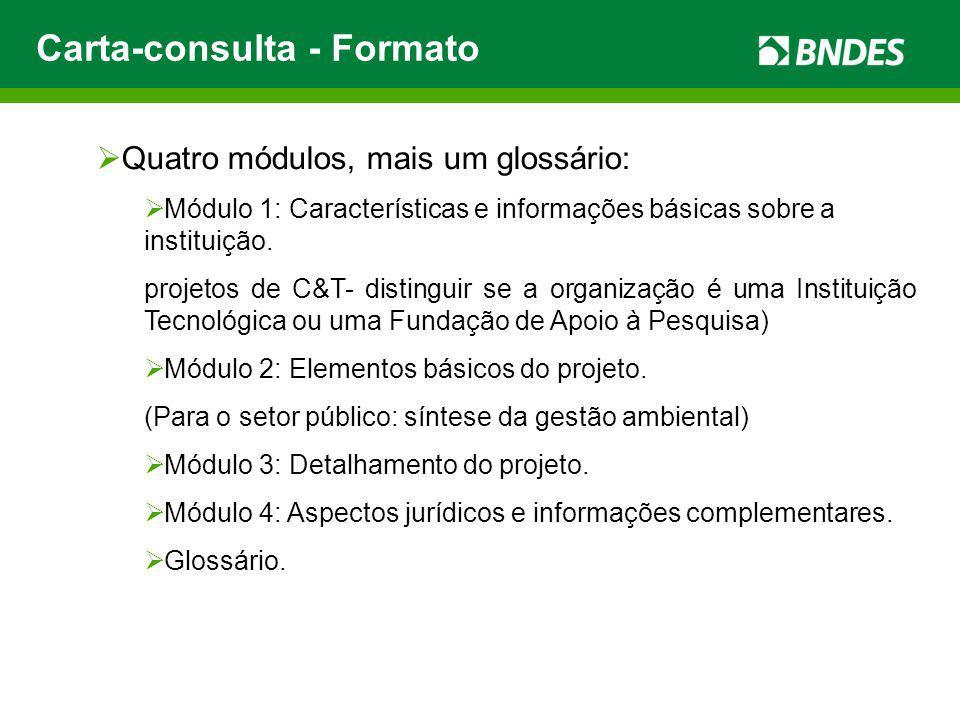 Carta-consulta - Formato Quatro módulos, mais um glossário: Módulo 1: Características e informações básicas sobre a instituição. projetos de C&T- dist
