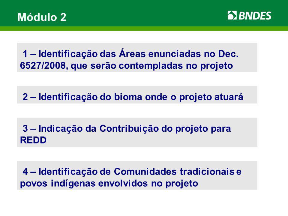 Módulo 2 1 – Identificação das Áreas enunciadas no Dec. 6527/2008, que serão contempladas no projeto 2 – Identificação do bioma onde o projeto atuará