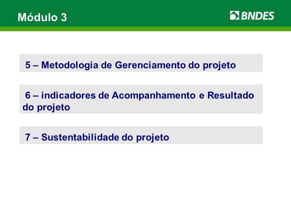 Módulo 3 5 – Metodologia de Gerenciamento do projeto 6 – indicadores de Acompanhamento e Resultado do projeto 7 – Sustentabilidade do projeto