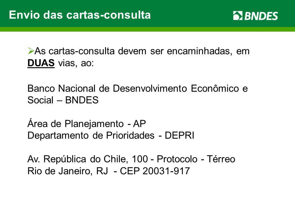Envio das cartas-consulta Possíveis Beneficiários As cartas-consulta devem ser encaminhadas, em DUAS vias, ao: Banco Nacional de Desenvolvimento Econô
