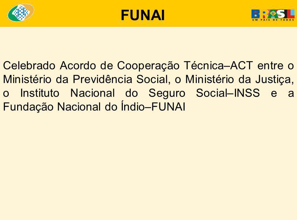 Celebrado Acordo de Cooperação Técnica–ACT entre o Ministério da Previdência Social, o Ministério da Justiça, o Instituto Nacional do Seguro Social–INSS e a Fundação Nacional do Índio–FUNAI FUNAI