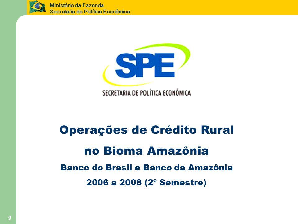 Ministério da Fazenda Secretaria de Política Econômica 1 Operações de Crédito Rural no Bioma Amazônia Banco do Brasil e Banco da Amazônia 2006 a 2008 (2º Semestre)