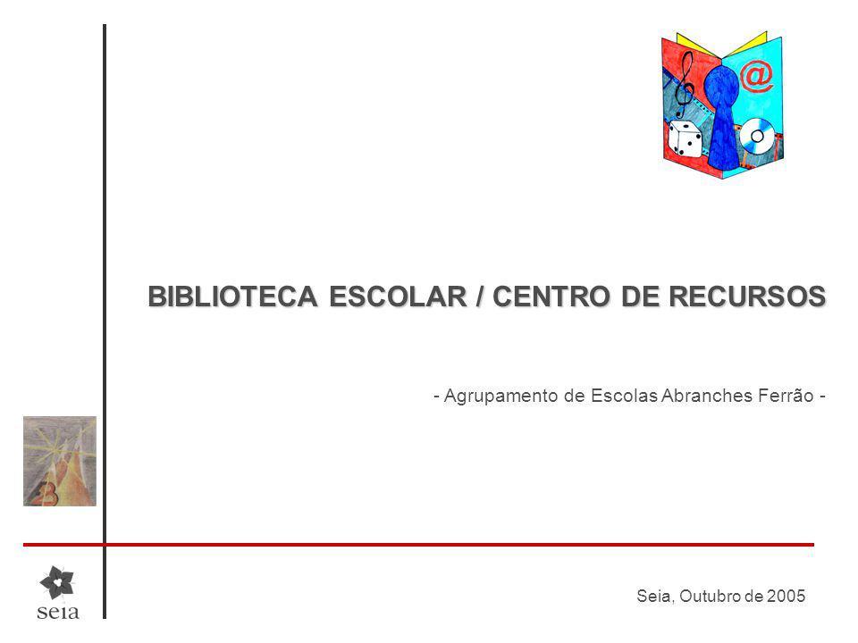 Seia, Outubro de 2005 BIBLIOTECA ESCOLAR / CENTRO DE RECURSOS - Agrupamento de Escolas Abranches Ferrão -