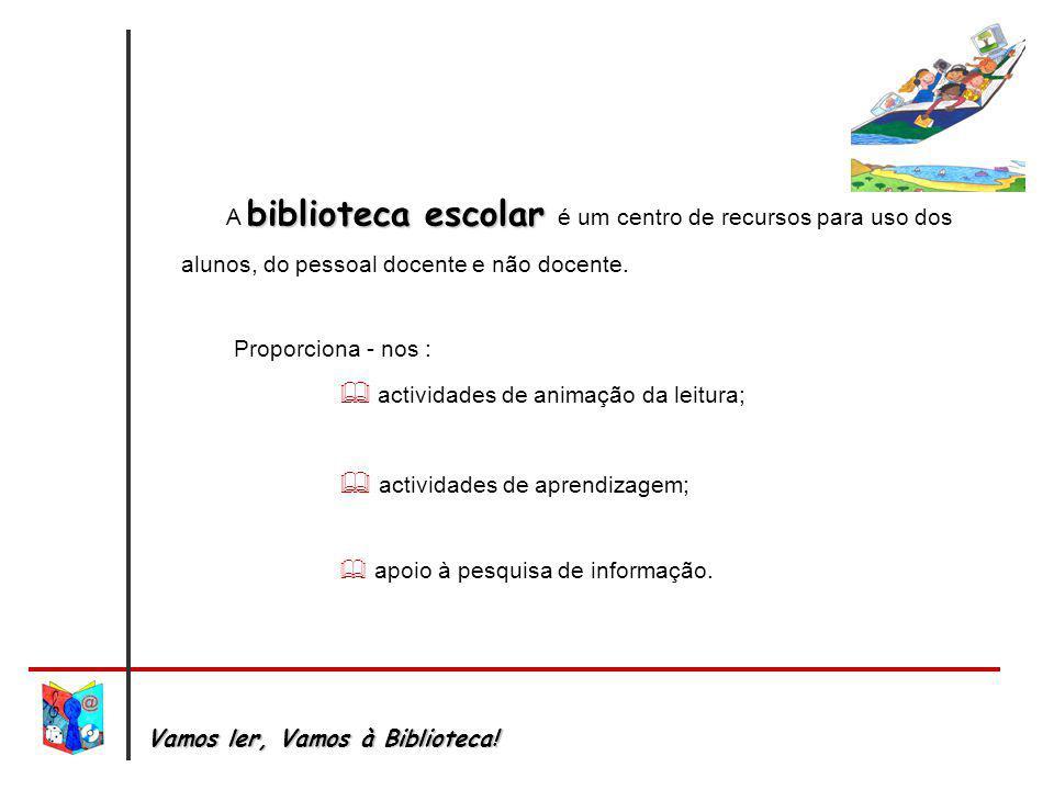 biblioteca escolar A biblioteca escolar é um centro de recursos para uso dos alunos, do pessoal docente e não docente. Proporciona - nos : actividades