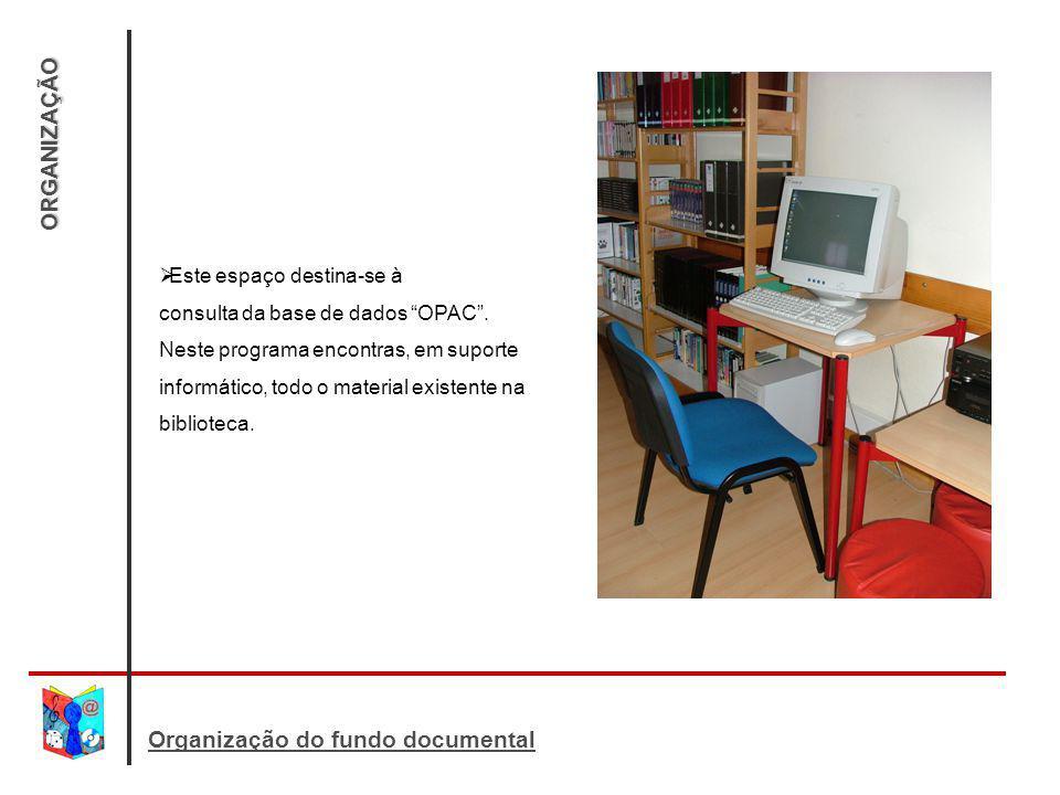 ORGANIZAÇÃO Organização do fundo documental Este espaço destina-se à consulta da base de dados OPAC. Neste programa encontras, em suporte informático,
