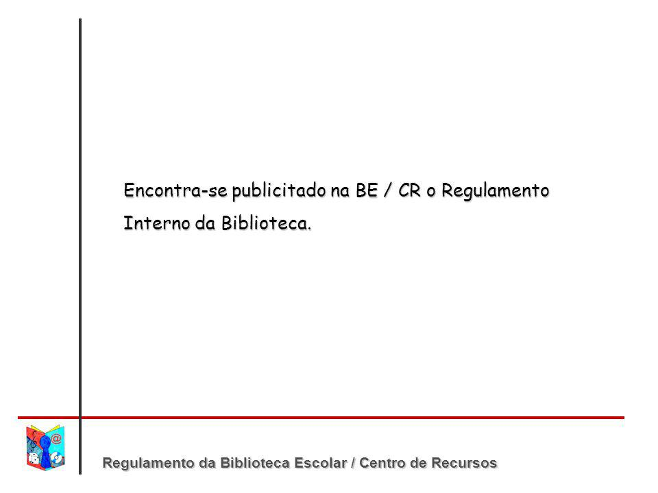 Regulamento da Biblioteca Escolar / Centro de Recursos Encontra-se publicitado na BE / CR o Regulamento Interno da Biblioteca.