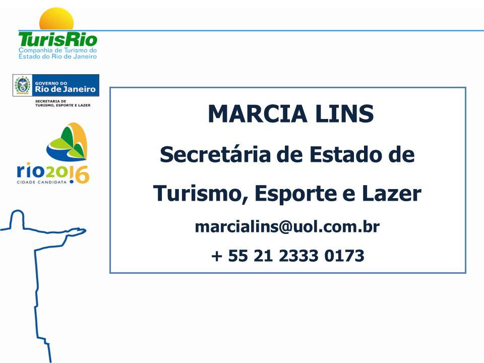 MARCIA LINS Secretária de Estado de Turismo, Esporte e Lazer marcialins@uol.com.br + 55 21 2333 0173