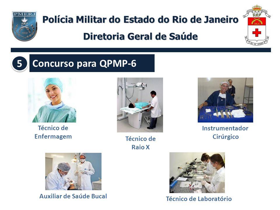Concurso para QPMP-6 Polícia Militar do Estado do Rio de Janeiro Diretoria Geral de Saúde 5 5 Técnico de Enfermagem Técnico de Raio X Instrumentador C