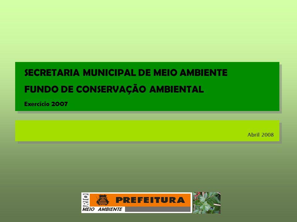 SECRETARIA MUNICIPAL DE MEIO AMBIENTE FUNDO DE CONSERVAÇÃO AMBIENTAL Exercício 2007 DIRETRIZES BÁSICAS DO FCA EXECUÇÃO DE PROJETOS E RESTAURAÇÃO AMBIENTAL PREVENÇÃO DE DANOS AO MEIO AMBIENTE EDUCAÇÃO AMBIENTAL