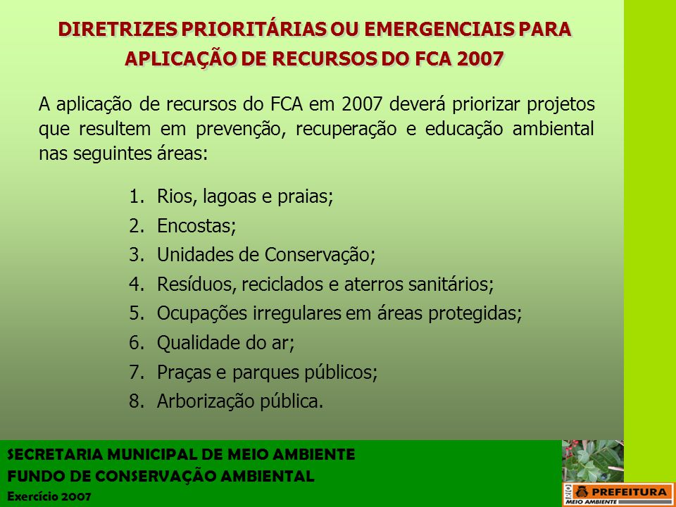 SECRETARIA MUNICIPAL DE MEIO AMBIENTE FUNDO DE CONSERVAÇÃO AMBIENTAL Exercício 2007 QUANTIDADE DE PROJETOS E ATIVIDADES DE 2007 INSERIDOS NAS DIRETRIZES PRIORITÁRIAS OU EMERGENCIAIS QUANTIDADE DE PROJETOS E ATIVIDADES DE 2007 INSERIDOS NAS DIRETRIZES PRIORITÁRIAS OU EMERGENCIAIS