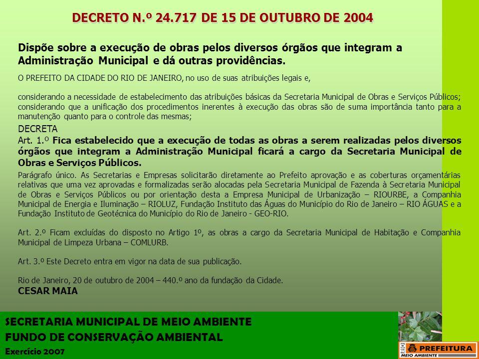 SECRETARIA MUNICIPAL DE MEIO AMBIENTE FUNDO DE CONSERVAÇÃO AMBIENTAL Exercício 2007 Dispõe sobre a execução de obras pelos diversos órgãos que integra