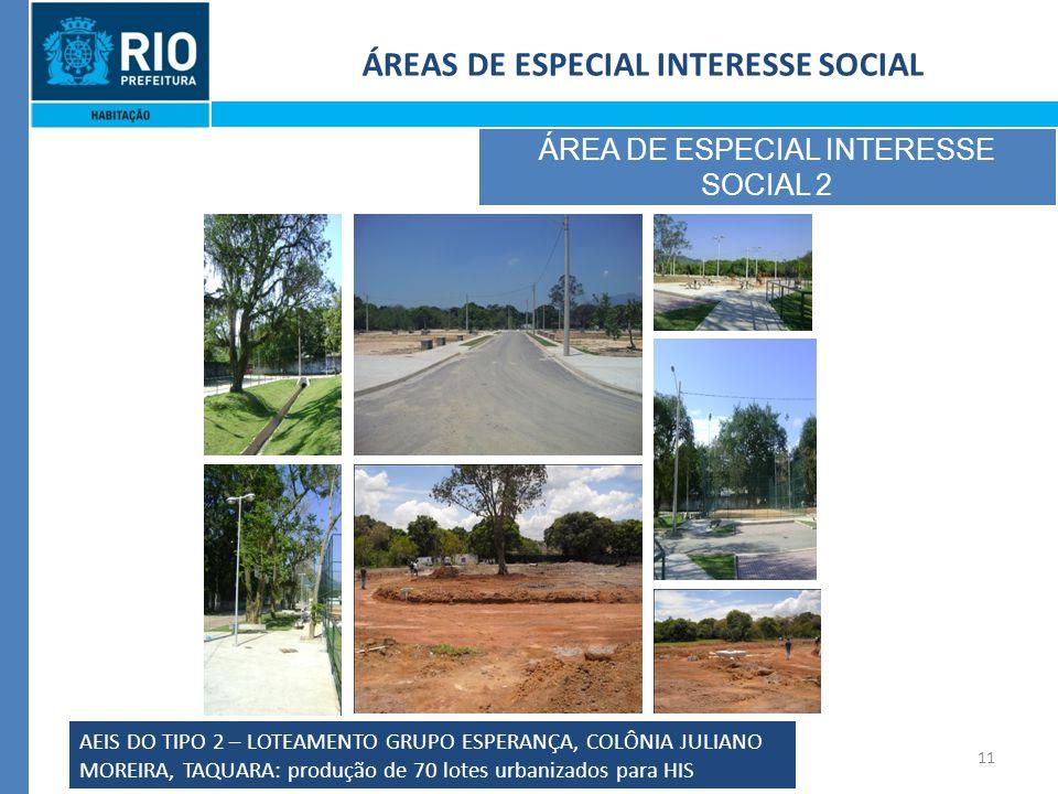 11 ÁREAS DE ESPECIAL INTERESSE SOCIAL ÁREA DE ESPECIAL INTERESSE SOCIAL 2 AEIS DO TIPO 2 – LOTEAMENTO GRUPO ESPERANÇA, COLÔNIA JULIANO MOREIRA, TAQUARA: produção de 70 lotes urbanizados para HIS