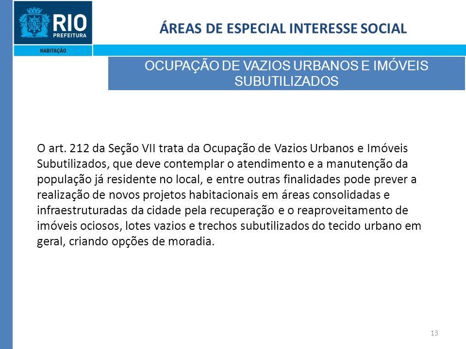 13 ÁREAS DE ESPECIAL INTERESSE SOCIAL OCUPAÇÃO DE VAZIOS URBANOS E IMÓVEIS SUBUTILIZADOS O art.