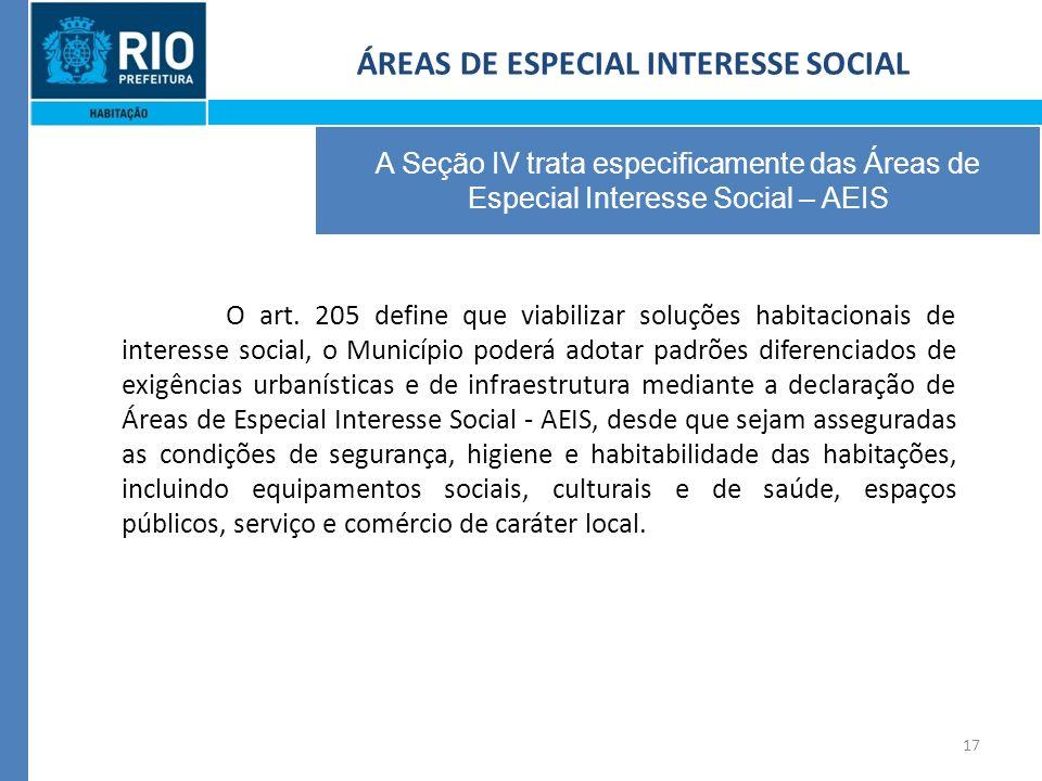 17 ÁREAS DE ESPECIAL INTERESSE SOCIAL A Seção IV trata especificamente das Áreas de Especial Interesse Social – AEIS O art.