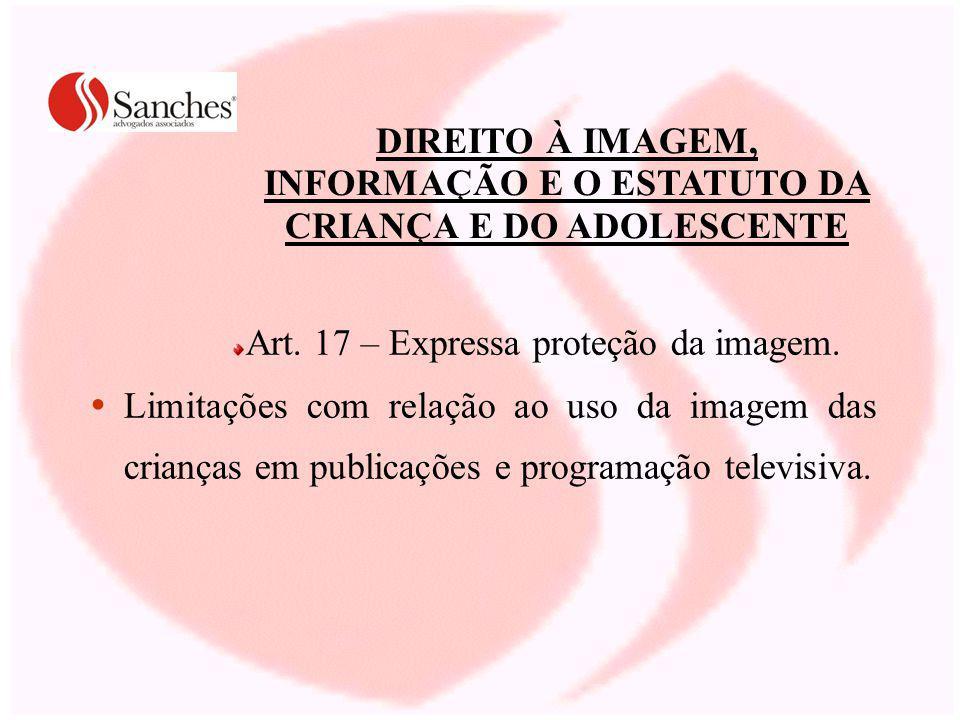 DIREITO À IMAGEM, INFORMAÇÃO E O ESTATUTO DA CRIANÇA E DO ADOLESCENTE Art. 17 – Expressa proteção da imagem. Limitações com relação ao uso da imagem d