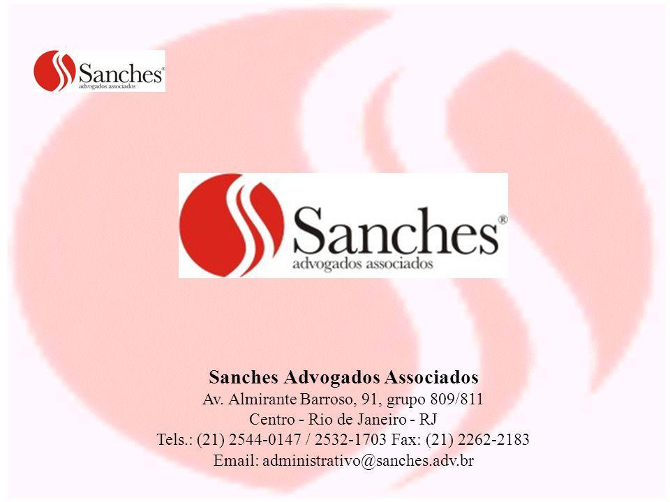 Sanches Advogados Associados Av. Almirante Barroso, 91, grupo 809/811 Centro - Rio de Janeiro - RJ Tels.: (21) 2544-0147 / 2532-1703 Fax: (21) 2262-21