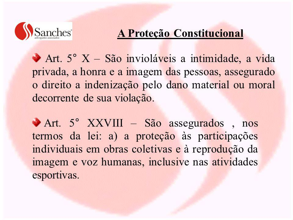 A Proteção Constitucional Art. 5° X – São invioláveis a intimidade, a vida privada, a honra e a imagem das pessoas, assegurado o direito a indenização